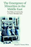 Cover image for The emergence of minorities in the Middle East : the politics of community in French mandate Syria