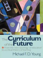 "Cover image for The curriculum of the future : from the ""new sociology of education"" to a critical theory of learning."
