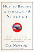 Cover image for How to become a straight-A student : the unconventional strategies real college students use to score high while studying less