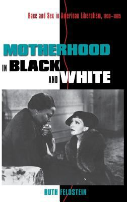 Cover image for Motherhood in black and white : race and sex in American liberalism, 1930-1965
