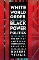 Cover image for White world order, black power politics : the birth of American international relations