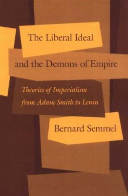 Cover image for The liberal ideal and the demons of empire : theories of imperialism from Adam Smith to Lenin