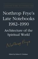 Cover image for Northrop Frye's late notebooks, 1982-1990 : architecture of the spiritual world.