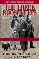 Cover image for The three Roosevelts : patrician leaders who transformed America