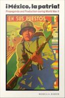 Cover image for Mexico, la patria Propaganda and Production during World War II