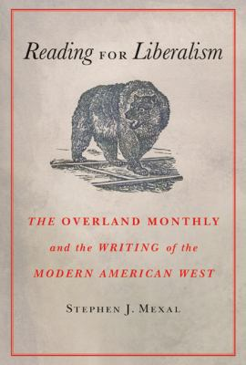 Cover image for Reading for liberalism the Overland monthly and the writing of the modern American West