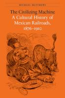 Cover image for The Civilizing Machine A Cultural History of Mexican Railroads, 1876-1910