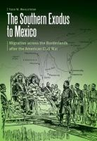 Cover image for The Southern Exodus to Mexico Migration across the Borderlands after the American Civil War