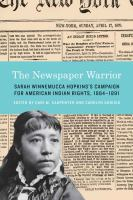 Cover image for The Newspaper Warrior Sarah Winnemucca Hopkins's Campaign for American Indian Rights, 1864-1891