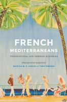 Cover image for French Mediterraneans Transnational and Imperial Histories