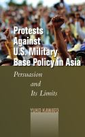 Cover image for Protests against U.S. military base policy in Asia : persuasion and its limits