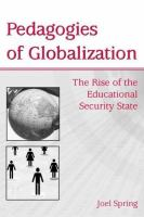 Cover image for Pedagogies of globalization : the rise of the educational security state