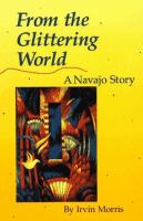Cover image for From the Glittering World : a Navajo story