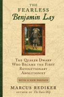 Cover image for The fearless Benjamin Lay : the Quaker dwarf who became the first revolutionary abolitionist