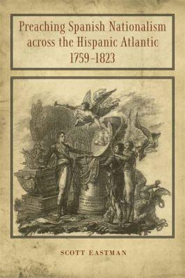 Cover image for Preaching Spanish nationalism across the Hispanic Atlantic, 1759-1823