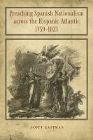 Cover image for Preaching Spanish nationalism across the Hispanic Atlantic, 1759-1823