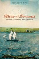 Cover image for River of dreams imagining the Mississippi before Mark Twain