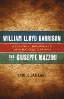 Cover image for William Lloyd Garrison and Giuseppe Mazzini Abolition, Democracy, and Radical Reform