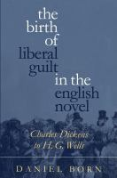 Cover image for The birth of liberal guilt in the English novel : Charles Dickens to H.G. Wells