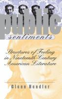 Cover image for Public sentiments : structures of feeling in nineteenth-century American literature