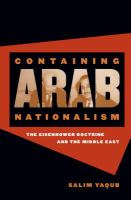 Cover image for Containing Arab nationalism : the Eisenhower doctrine and the Middle East