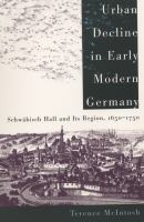 Cover image for Urban decline in early modern Germany : Schwäbisch Hall and its region, 1650-1750