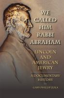 Cover image for We Called Him Rabbi Abraham Lincoln and American Jewry, a Documentary History