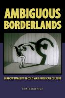 Cover image for Ambiguous Borderlands Shadow Imagery in Cold War American Culture