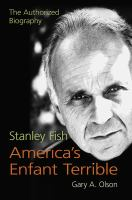 Cover image for Stanley Fish, America's Enfant Terrible The Authorized Biography