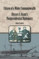 Cover image for Citizen of a Wider Commonwealth Ulysses S. Grant's Postpresidential Diplomacy