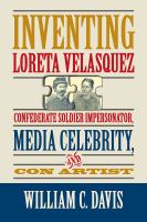 Cover image for Inventing Loreta Velasquez Confederate Soldier Impersonator, Media Celebrity, and Con Artist