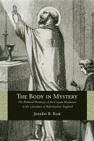 Cover image for The body in mystery : the political theology of the corpus mysticum in the literature of Reformation England