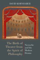 Cover image for The birth of theater from the spirit of philosophy Nietzsche and the modern drama