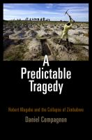 Cover image for A predictable tragedy Robert Mugabe and the collapse of Zimbabwe