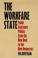 Cover image for The Workfare State Public Assistance Politics from the New Deal to the New Democrats