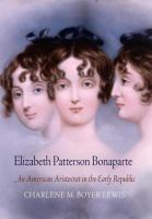 Cover image for Elizabeth Patterson Bonaparte an American aristocrat in the early republic