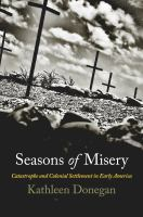 Cover image for Seasons of Misery Catastrophe and Colonial Settlement in Early America