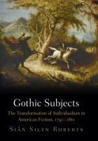 Cover image for Gothic subjects the transformation of individualism in American fiction, 1790-1861