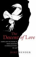 Cover image for The descent of love : Darwin and the theory of sexual selection in American fiction, 1871-1926