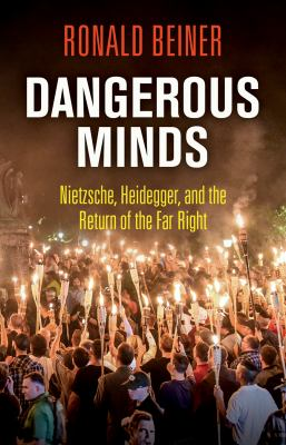 Cover image for Dangerous minds : Nietzsche, Heidegger, and the return of the far right