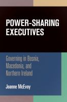 Cover image for Power-Sharing Executives Governing in Bosnia, Macedonia, and Northern Ireland