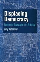 Cover image for Displacing Democracy Economic Segregation in America