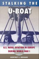 Cover image for Stalking the U-Boat U.S. Naval Aviation in Europe during World War I