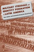 Cover image for Military Struggle and Identity Formation in Latin America Race, Nation, and Community During the Liberal Period