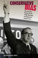 Cover image for Conservative Bias How Jesse Helms Pioneered the Rise of Right-Wing Media and Realigned the Republican Party