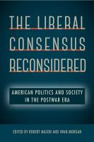 Cover image for The Liberal Consensus Reconsidered American Politics and Society in the Postwar Era