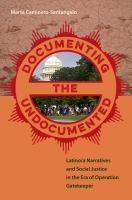 Cover image for Documenting the undocumented latino/a narratives and social justice in the era of Operation Gatekeeper
