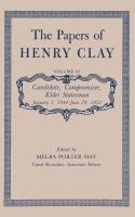 Cover image for The Papers of Henry Clay Candidate, Compromiser, Elder Statesman, January 1, 1844-June 29, 1852 / Volume 10, Candidate, compromiser, elder statesman, January 1, 1844-June 29, 1852