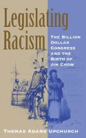 Cover image for Legislating Racism The Billion Dollar Congress and the Birth of Jim Crow