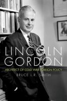 Cover image for Lincoln Gordon : architect of Cold War foreign policy
